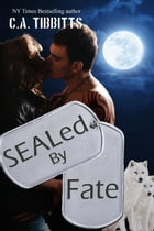 SEALed By Fate by C.A. Tibbitts