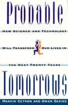 Probable Tomorrows: How Science and Technology Will Transform Our Lives in the Next Twenty Years by Marvin Cetron