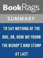 To Say Nothing of the Dog, or, How We Found the Bishop's Bird Stump at Last by Connie Willis l Summary & Study Guide by BookRags