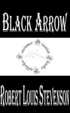Black Arrow: A Tale of the Two Roses (Illustrated) by Robert Louis Stevenson