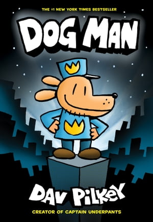Dog Man: From the Creator of Captain Underpants (Dog Man #1) by Dav Pilkey