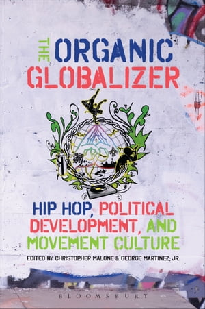 The Organic Globalizer Hip Hop,  Political Development,  and Movement Culture