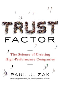 Trust Factor: The Science of Creating High-Performance Companies