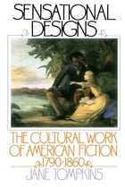 Sensational Designs: The Cultural Work of American Fiction, 1790-1860