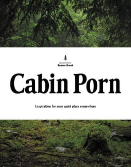 Book Cabin Porn: Inspiration for Your Quiet Place Somewhere by Zach Klein
