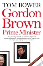 Gordon Brown: Prime Minister (Text Only) by Tom Bower