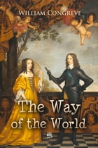 The Way of the World: A Comedy by William Congreve