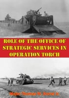 Role Of The Office Of Strategic Services In Operation Torch by Major Thomas W. Dorrel Jr.