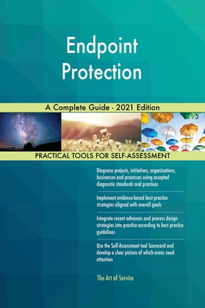 Endpoint Protection A Complete Guide - 2021 Edition by Gerardus Blokdyk