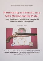 Hunting Big and Small Game with Muzzleloading Pistols: Using single-shots, double-barreled pistols and revolvers for taking game. by Wm. Hovey Smith