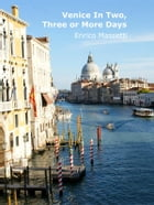Venice in Two, Three or More Days by Enrico Massetti