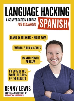 LANGUAGE HACKING SPANISH (Learn How to Speak Spanish - Right Away) A Conversation Course for Beginners