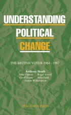 Understanding Political Change: The British Voter 1964-1987