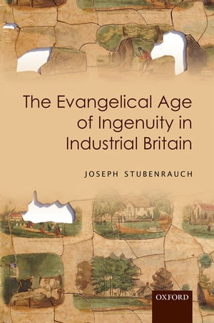 The Evangelical Age of Ingenuity in Industrial Britain