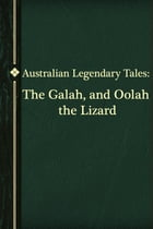 The Galah, and Oolah the Lizard by Australian Legendary Tales