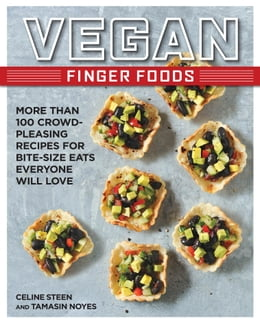 Book Vegan Finger Foods: More Than 100 Crowd-Pleasing Recipes for Bite-Size Eats Everyone Will Love by Celine Steen