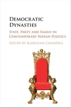 Democratic Dynasties: State, Party and Family in Contemporary Indian Politics