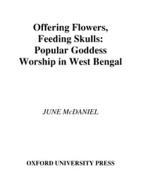 Offering Flowers, Feeding Skulls: Popular Goddess Worship in West Bengal