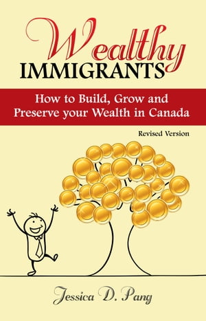 Wealthy Immigrants- How to Build, Grow and Preserve Your Wealth in Canada ( Revised ) by Jessica Danli Pang