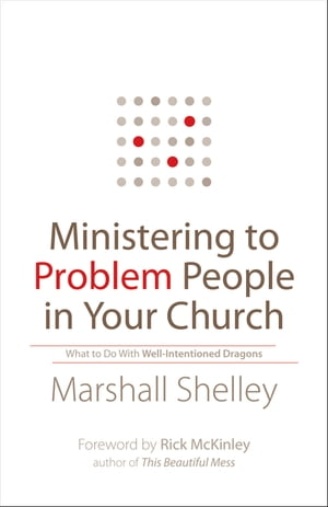 Ministering to Problem People in Your Church What to Do With Well-Intentioned Dragons