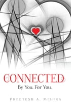 Connected: By You. For You. by Preetesh A. Mishra