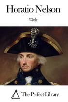 Works of Horatio Nelson by Horatio Nelson
