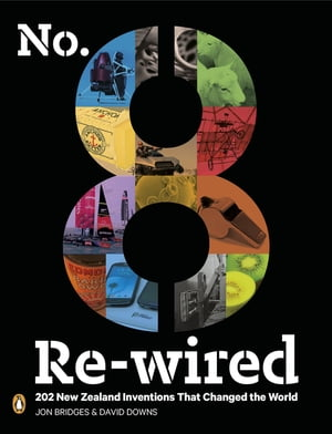 No 8 Rewired 202 New Zealand Inventions that Changed the World