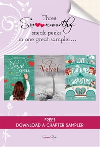 How to Say I Love You Out Loud, Velvet, and Love Fortunes and Other Disasters Chapter Sampler…