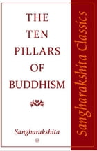 Ten Pillars of Buddhism by Sangharakshita