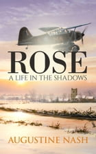 Rose A life in the shadows by Augustine Nash