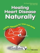Healing Heart Disease Naturally: Holistic approach for total well being by Dr. Dayal Mirchandani