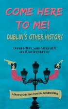 Come Here To Me!: Dublin's Other History by Donal Fallon