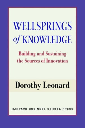 Wellsprings of Knowledge: Building and Sustaining the Sources of Innovation