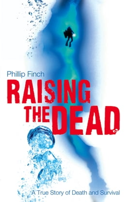 Book Raising the Dead: A True Story of Death and Survival by Phillip Finch