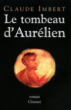 Le tombeau d'Aurélien by Claude Imbert
