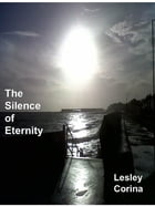 The Silence of Eternity by Lesley Corina