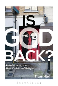 Is God Back?: Reconsidering the New Visibility of Religion