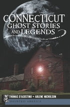 Connecticut Ghost Stories and Legends by Thomas D'Agostino
