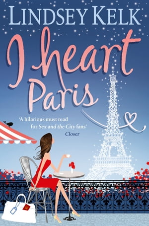 I Heart Paris: Hilarious, heartwarming and relatable: escape with this bestselling romantic comedy (I Heart Series, Book 3) by Lindsey Kelk