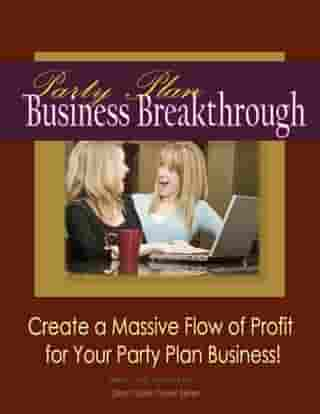 Party Plan Business Breakthrough-Create a Massive Flow of Profit for Your Party Plan Business by Moehr and Associates