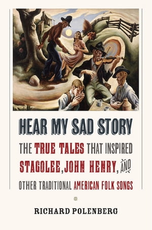 "Hear My Sad Story The True Tales That Inspired ""Stagolee, "" ""John Henry, "" and Other Traditional American Folk Songs"