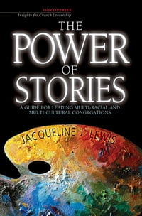 The Power of Stories: A Guide for Leading Multi-Racial and Multi-Cultural Congregations