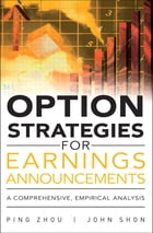 Option Strategies for Earnings Announcements: A Comprehensive, Empirical Analysis by Ping Zhou