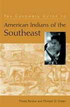 The Columbia Guide to American Indians of the Southeast by Theda Perdue
