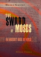 The Sword of Moses, an Ancient Book of Magic.: From an Unique Manuscript. With Introduction, Translation, an Index of Mystical Names, and a Facsimi by Moses Gaster