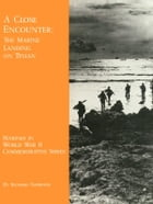 A Close Encounter: The Marine Landing on Tinian: War in the Pacific by Richard Harwood
