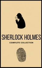Sherlock Holmes: The Complete Collection by Arthur Conan Doyle