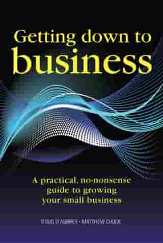 Getting Down to Business: A practical, no-nonsense guide to growing your small business