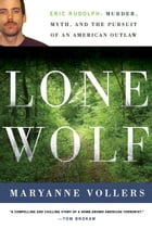 Lone Wolf: Eric Rudolph and the Legacy of American Terror by Maryanne Vollers