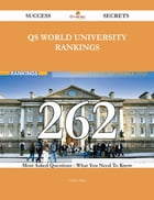 QS World University Rankings 262 Success Secrets - 262 Most Asked Questions On QS World University Rankings - What You Need To Know
